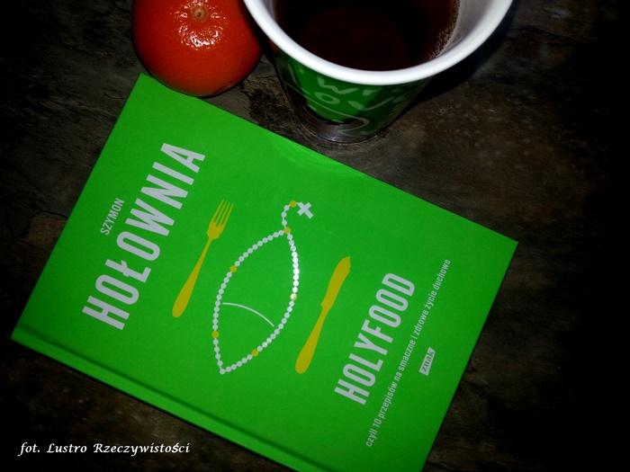 Holyfood - Szymon Hołownia. Dieta duchowa bez wyrzeczeń, bez efektu jo-jo.