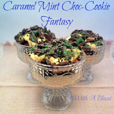 Caramel Mint Choc-Cookie Fantasy    #withablast.blogspot.com #dessert #caramel #mint #dessertstodiefor #quickandeasyrecipe