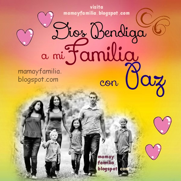 Dios bendiga a la familia con paz. Imagen de familia. Palabras lindas para los hijos, hermanos, armonía en el hogar, serenidad, tranquilidad en casa por Mery Bracho