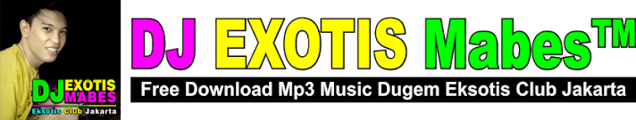 Free Download Video Lagu Mp3 Dugem House Music Terbaru DJ EXOTIS Mabes