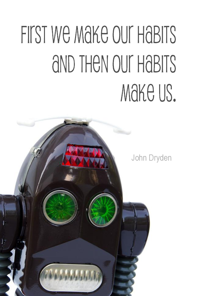 visual quote - image quotation for HABITS - We first make our habits and then our habits make us. - John Dryden