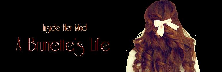 Inside Her Mind - A Brunette's Life