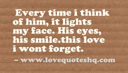 Love Quotes For Him About His Smile : ... him, it lights my face. His eyes, his smile.this love i wont forget