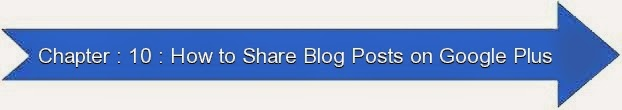 Next: Chapter : 10 : How to Share Blog Posts on Google Plus