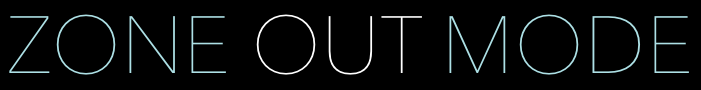 Zone Out Mode | Your Young Adult Site