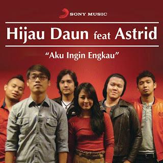 Hijau Daun - Aku Ingin Engkau (feat. Astrid)