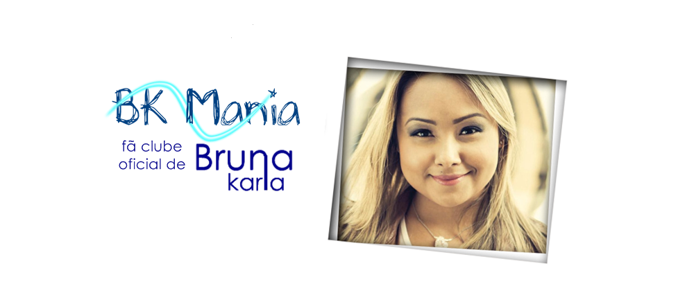 BK MANIA - Fã Clube Oficial de Bruna Karla