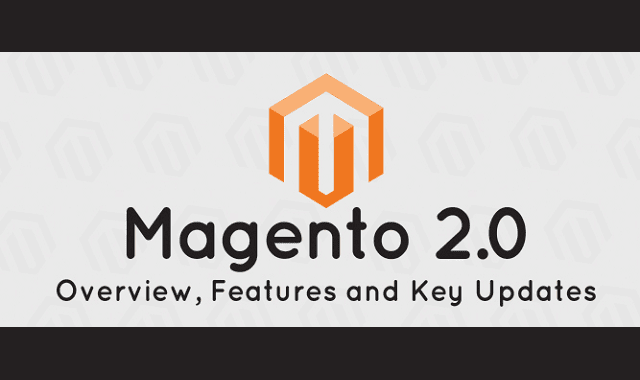 Magento 2.0 – Overview, Features and Key Updates