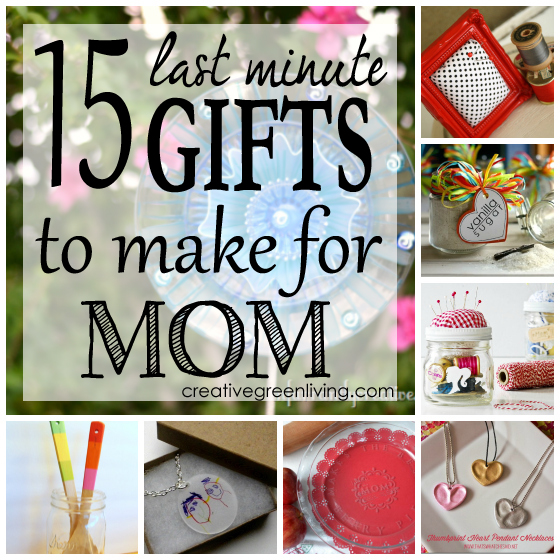 15 last minute gifts to make for mom creative green living for Last minute diy birthday gifts for dad