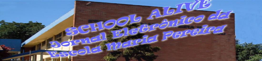SCHOOL  ALIVE -                                         O Jornal Eletrônico da Escola MPM