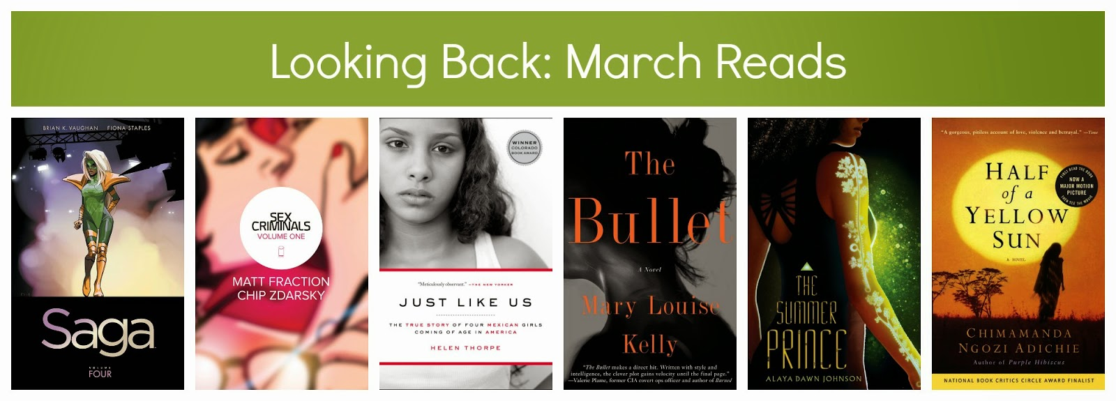 best books I read in March 2015: Saga, Vol 4; Sex Criminals, Vol 1; Just like us, by Helen Thorpe; The Bullet, by Mary Louise Kelly; Half of a Yellow Sun, by Chimimanda Ngozi Adichie; The Summer Prince, by Alaya Dawn Johnson