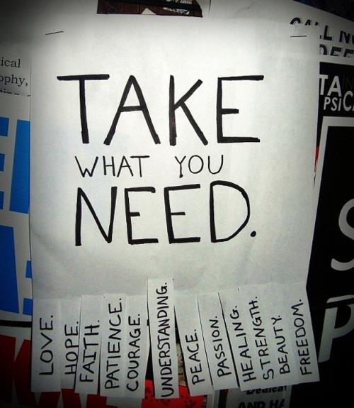Take What You Need - Love - Hope - Faith - Patience - Courage - Understanding - Peace -  Passion - Healing - Strength - Beauty - Freedom