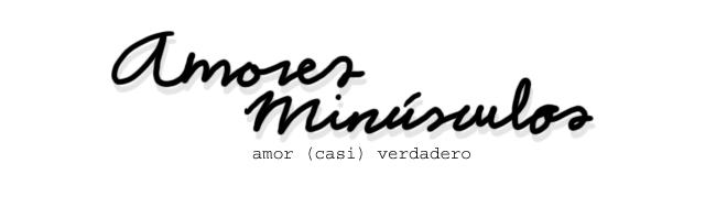 amores minúsculos