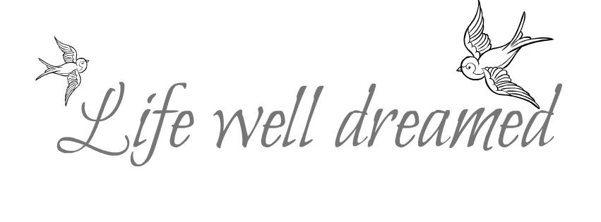 Life well dreamed