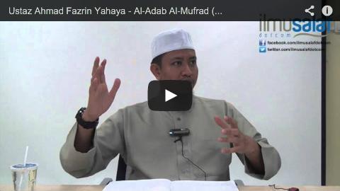 Ustaz Ahmad Fazrin Yahaya – Al-Adab Al-Mufrad ( siri 4 )