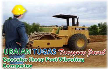 Uraian Tugas Dan Tanggungjawab Operator Sheep Foot Vibrating Compactor