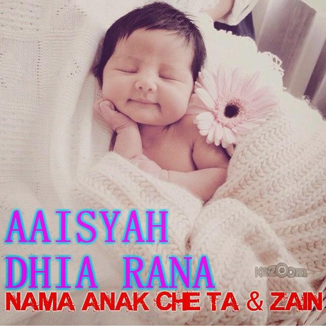 AAISYAH DHIA RANA NAMA ANAK CHE TA & ZAIN