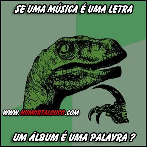 Dinossauro Filósofo: Se uma música é uma letra, um álbum é...