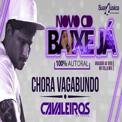 CAVALEIROS DO FORRÓ - CHORA VAGABUNDO - PROMOCIONAL OUTUBRO 2015