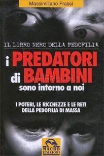 Predatori di bambini. Il libro nero della pedofilia