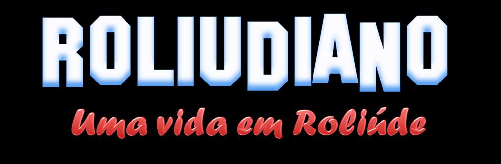 Roliudiano: uma vida em Roliúde!
