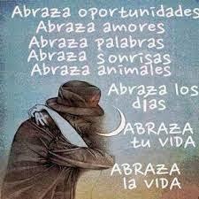 Frases Para La Vida: Abraza Oportunidades Abraza Amores Abraza Palabras