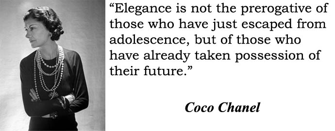 Elegance is not the prerogative of those who have just escaped from adolescence, but of those who have already taken possession of their future. Coco Chanel