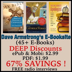 One of 2000+ articles by Catholic apologist Dave Armstrong. To buy his deep discount e-books ($2.99: ePub or mobi / $1.99: PDF), go to: http://biblicalcatholicism.com/