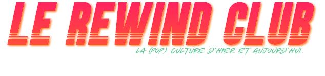 Le Rewind Club – La (pop) culture d'hier et d'aujourd'hui