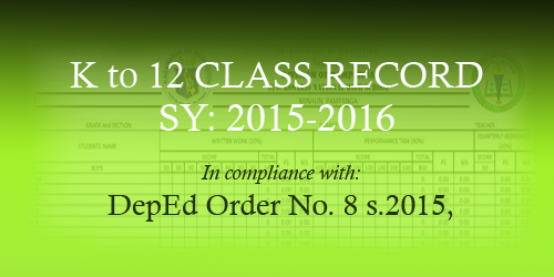 K to 12 Class Record for SY 2015-2016 or K to 12 Grading Sheet for SY 2015-2016