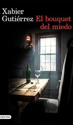 LIBRO - El bouquet del miedo Xabier Gutiérrez (Destino - 21 Enero 2016) NOVELA NEGRA   Edición papel & digital ebook kindle Comprar en Amazon España