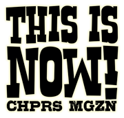 This Is Now! CHPRS MGZN