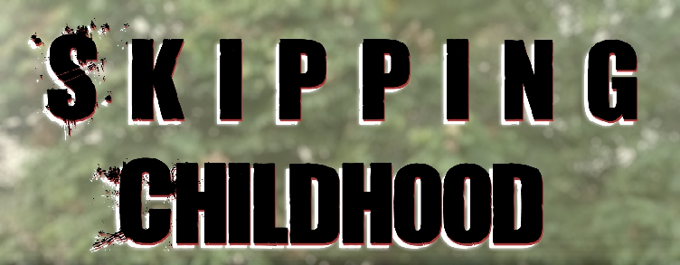 Skipping Childhood (Ramblings)