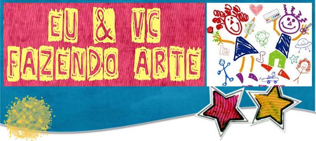EU & VC FAZENDO ARTE