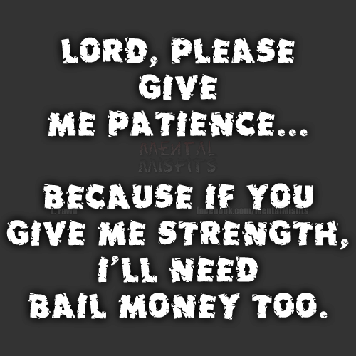 God please give me patience