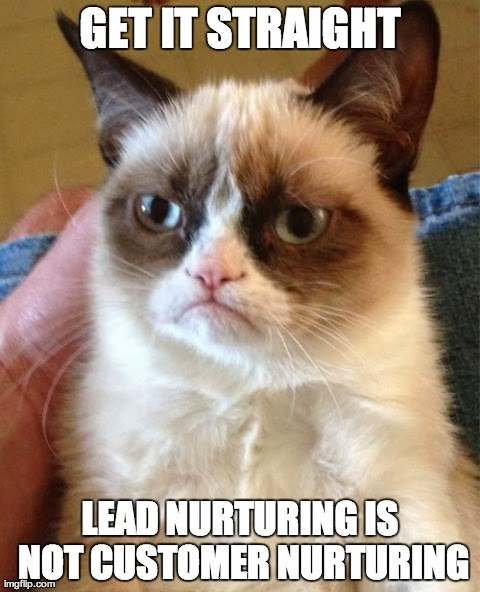 Lead Nurturing in not Customer Nurturing