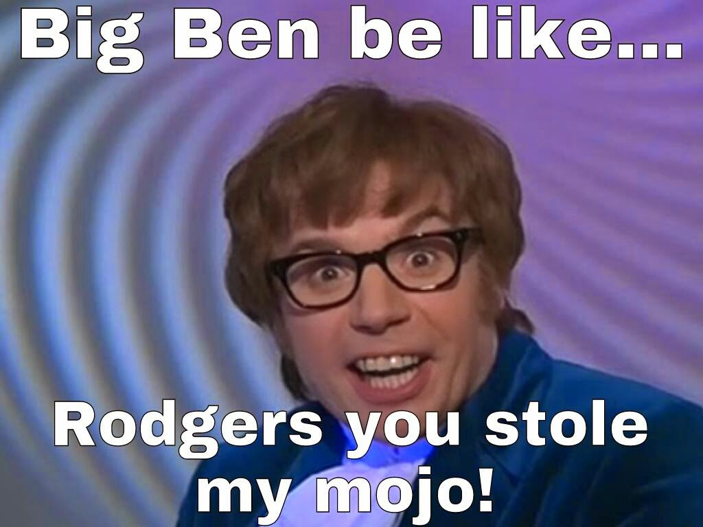 big ben be like... rodgers you stole my mojo!