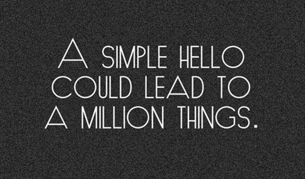 QUOTES BOUQUET: A simple hello could lead to a million things.