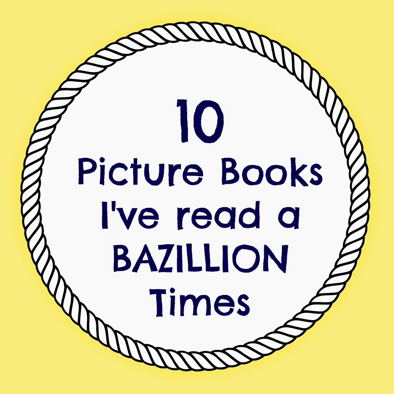 10 picture books I've read a bazillion times