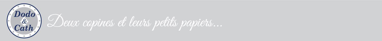 Dodo et Cath - Deux copines et leurs petits papiers...