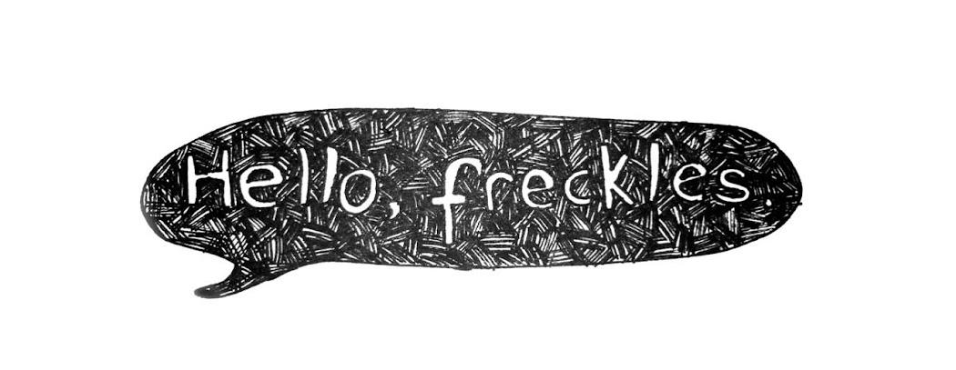 Hello, freckles