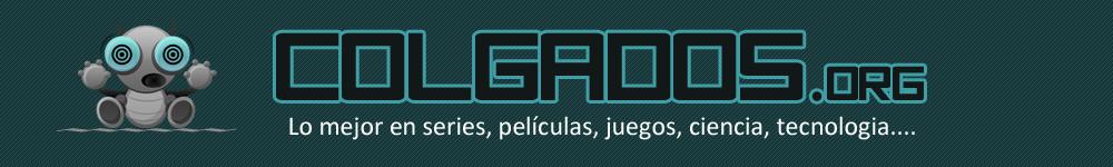 Colgados | Series, Cine, Videjuegos y mucho mas.....
