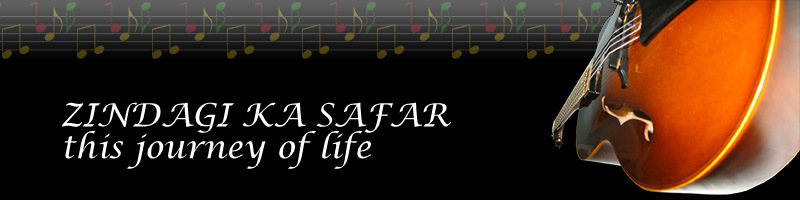 Zindagi ka Safar (This Journey of Life)