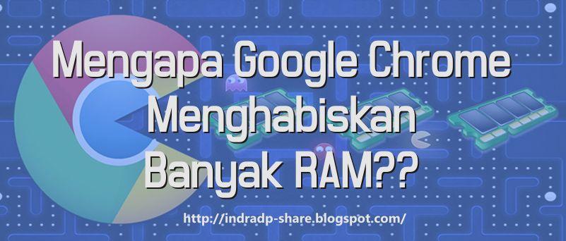 Mengapa Google Chrome Menghabiskan Banyak RAM ?