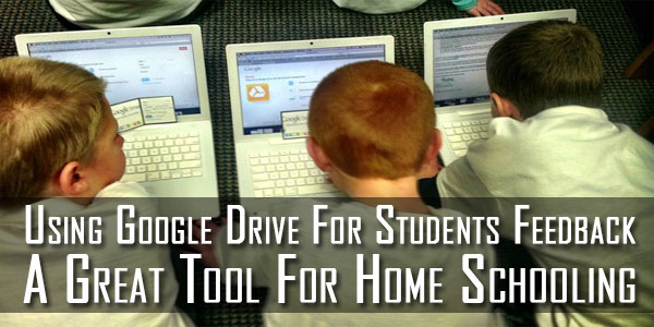 Using Google Drive For Students Feedback – A Great Tool For Home Schooling
