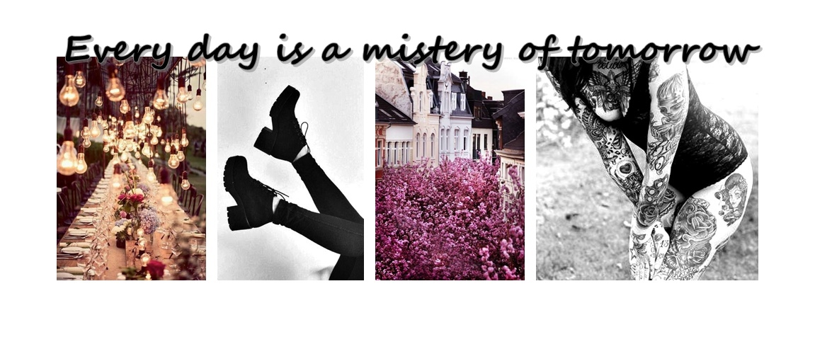 Every day is a mistery of tomorrow