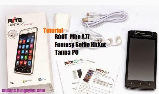Cara Root Mito A77 Fantasy Selfie KitKat Tanpa PC