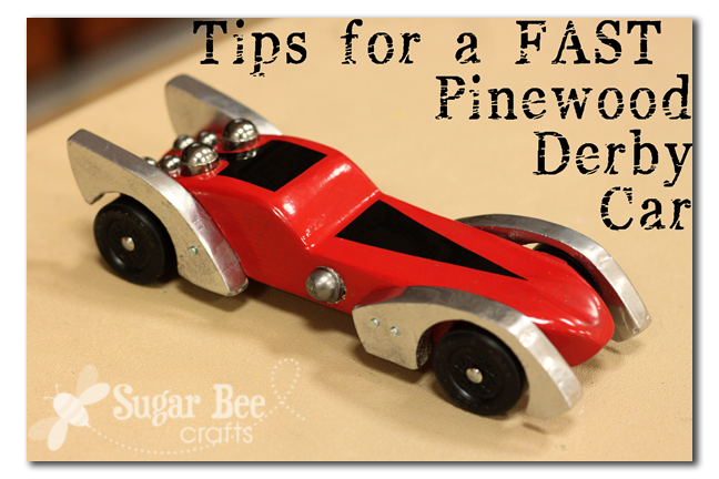 Tips for a FAST Pinewood Derby Car - Sugar Bee Crafts