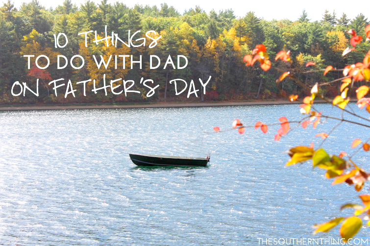 10 Things to do With Dad on Father's Day