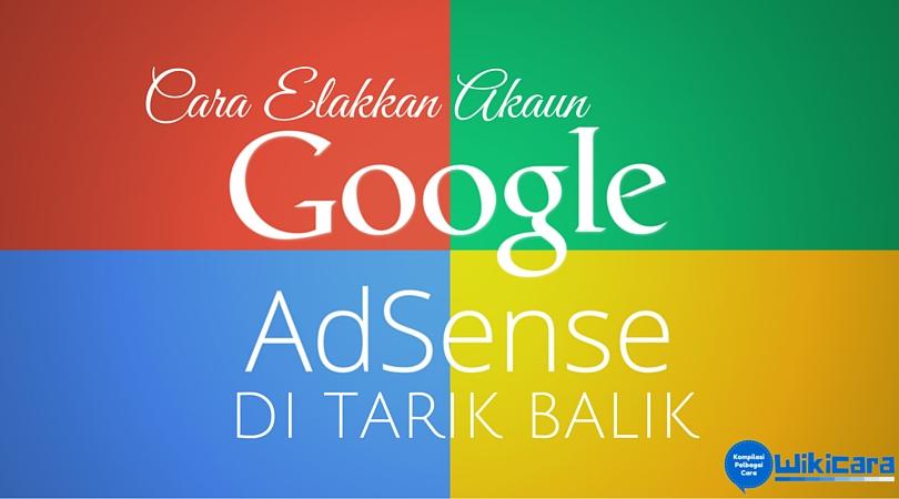 Cara Mengelakkan Akaun Google Adsense Ditarik Balik